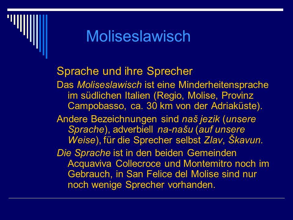 Moliseslawisch Sprache und ihre Sprecher Das Moliseslawisch ist eine Minderheitensprache im südlichen Italien (Regio, Molise, Provinz Campobasso, ca.