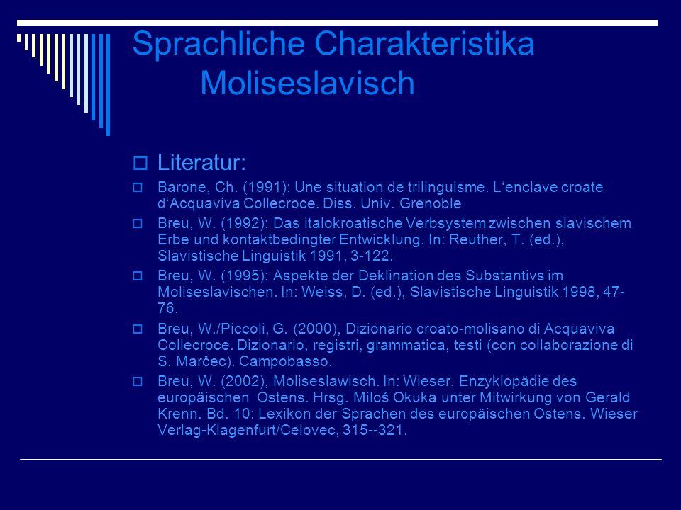 Sprachliche Charakteristika Moliseslavisch Literatur: Barone, Ch. (1991): Une situation de trilinguisme. Lenclave croate dAcquaviva Collecroce. Diss.
