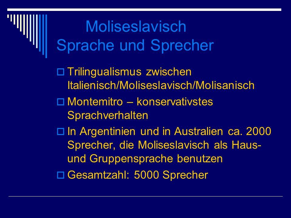 Moliseslavisch Sprache und Sprecher Trilingualismus zwischen Italienisch/Moliseslavisch/Molisanisch Montemitro – konservativstes Sprachverhalten In Argentinien und in Australien ca.