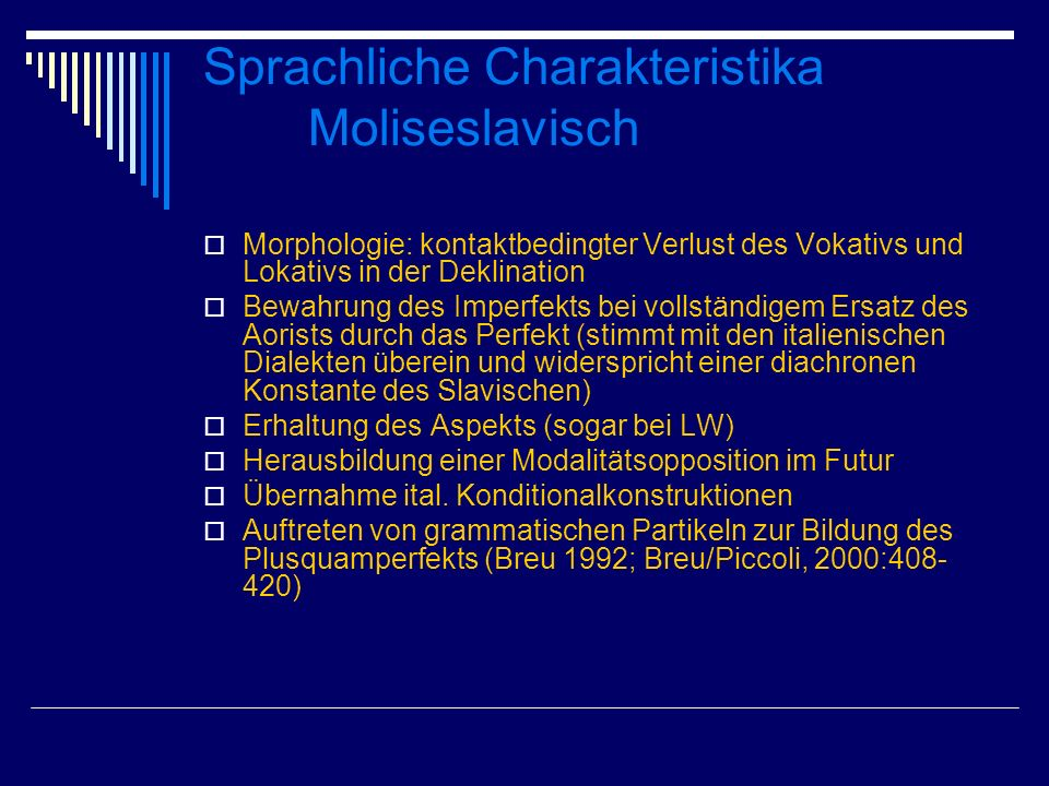 Sprachliche Charakteristika Moliseslavisch Morphologie: kontaktbedingter Verlust des Vokativs und Lokativs in der Deklination Bewahrung des Imperfekts