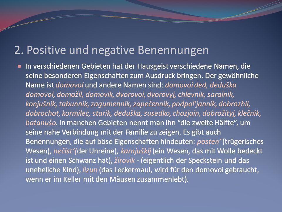 2. Positive und negative Benennungen In verschiedenen Gebieten hat der Hausgeist verschiedene Namen, die seine besonderen Eigenschaften zum Ausdruck b