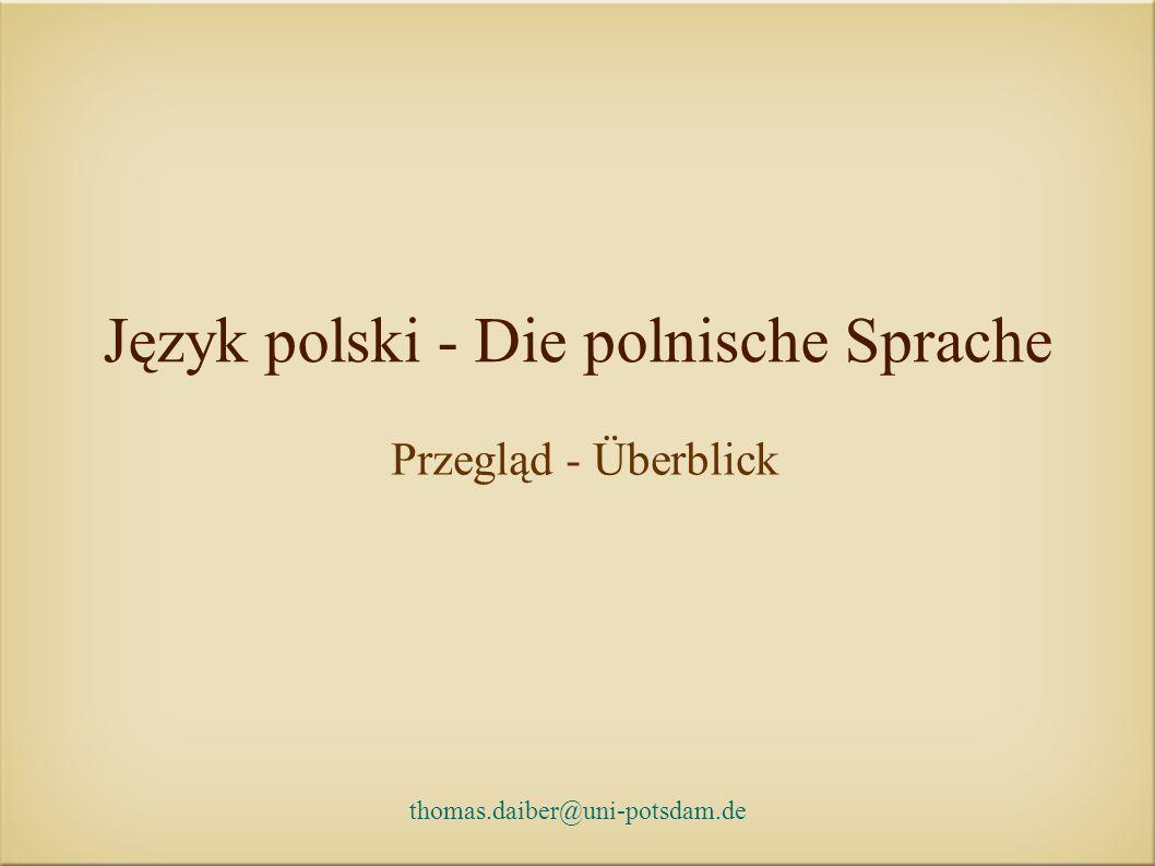 thomas.daiber@uni-potsdam.de Język polski - Die polnische Sprache Przegląd - Überblick