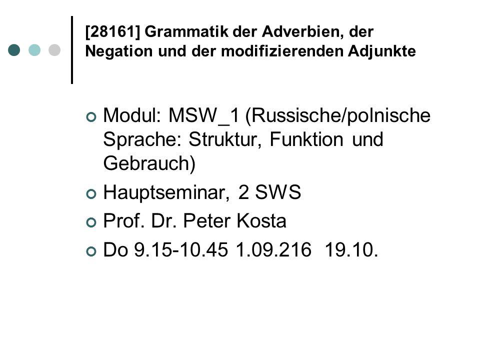 [28161] Grammatik der Adverbien, der Negation und der modifizierenden Adjunkte Modul: MSW_1 (Russische/polnische Sprache: Struktur, Funktion und Gebra