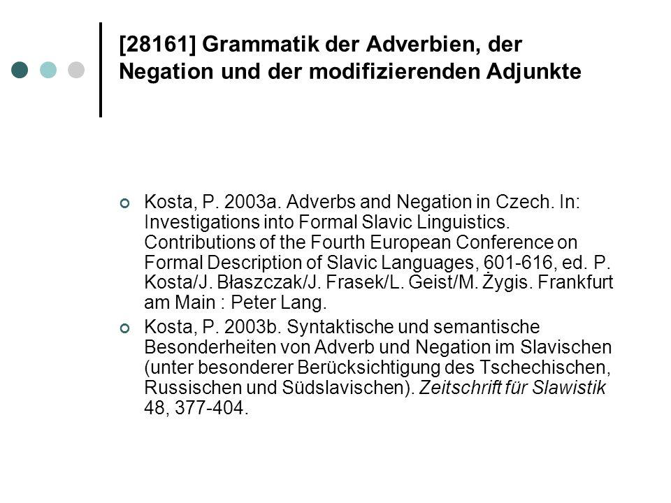 [28161] Grammatik der Adverbien, der Negation und der modifizierenden Adjunkte Kosta, P. 2003a. Adverbs and Negation in Czech. In: Investigations into