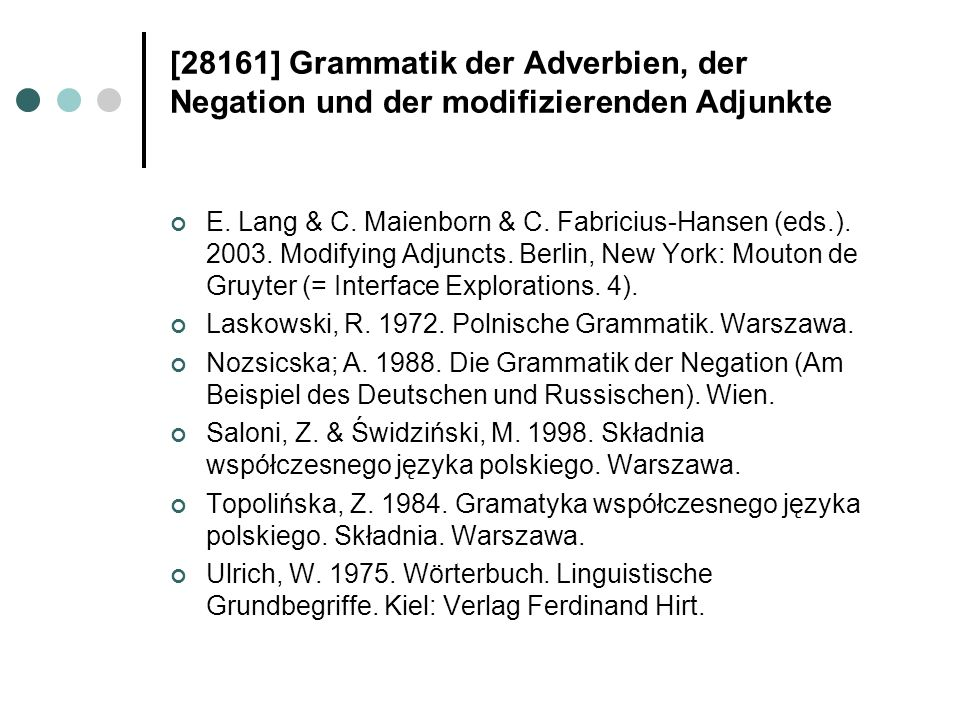[28161] Grammatik der Adverbien, der Negation und der modifizierenden Adjunkte E. Lang & C. Maienborn & C. Fabricius-Hansen (eds.). 2003. Modifying Ad