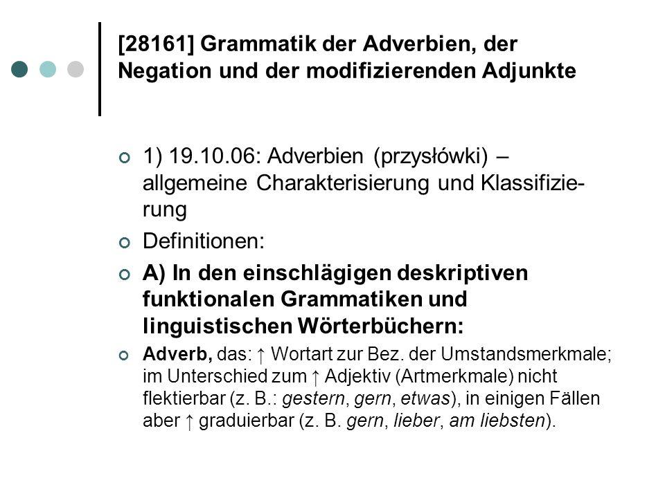 [28161] Grammatik der Adverbien, der Negation und der modifizierenden Adjunkte 1) 19.10.06: Adverbien (przysłówki) – allgemeine Charakterisierung und