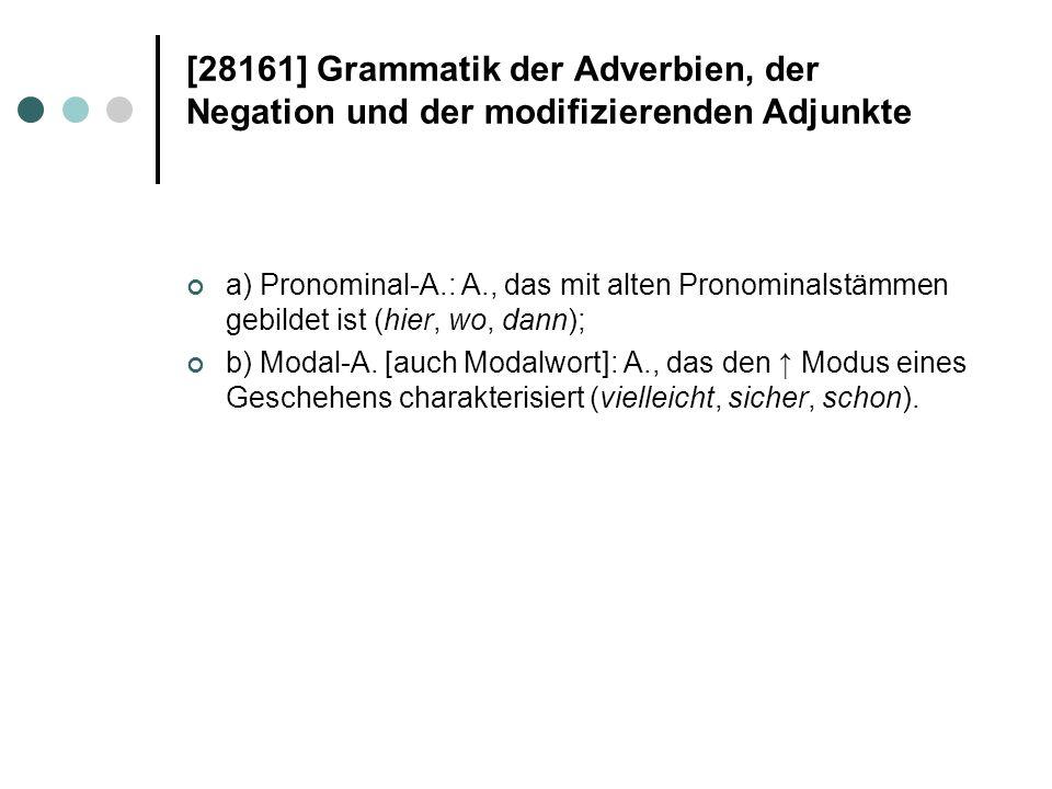 [28161] Grammatik der Adverbien, der Negation und der modifizierenden Adjunkte a) Pronominal-A.: A., das mit alten Pronominalstämmen gebildet ist (hie