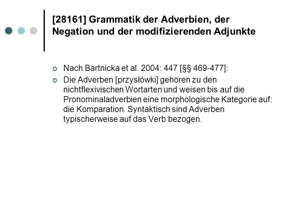 [28161] Grammatik der Adverbien, der Negation und der modifizierenden Adjunkte Nach Bartnicka et al. 2004: 447 [§§ 469-477]: Die Adverben [przysłówki]