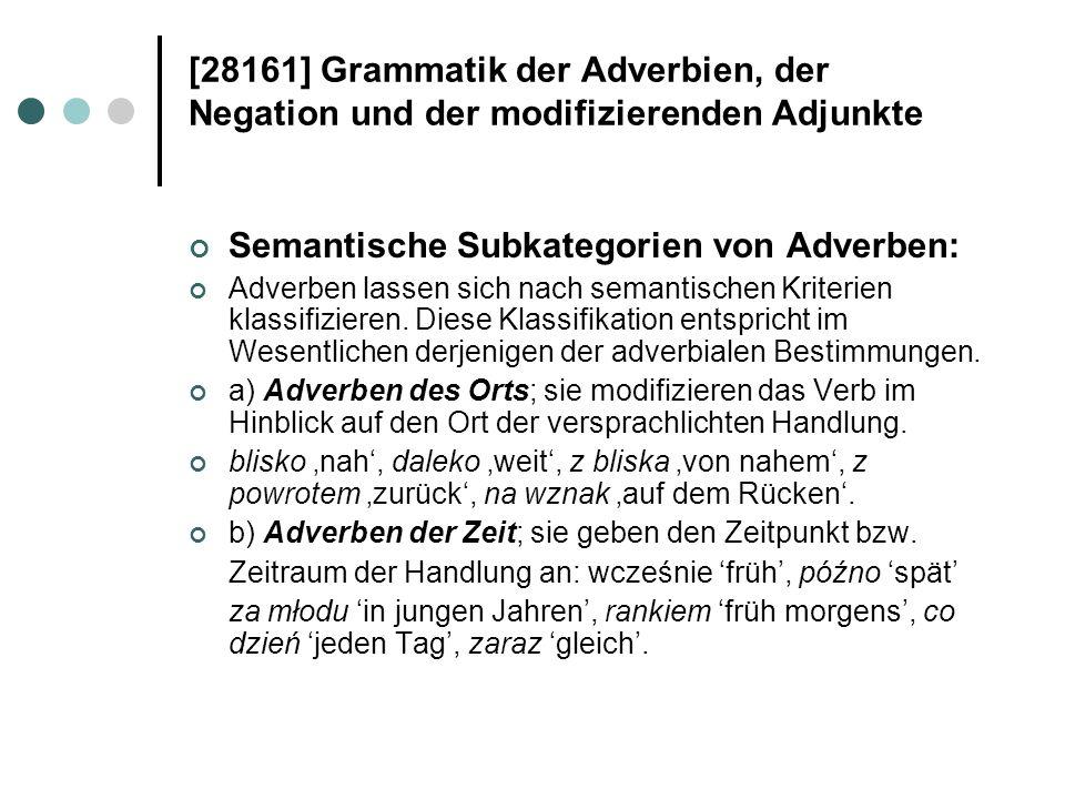 [28161] Grammatik der Adverbien, der Negation und der modifizierenden Adjunkte Semantische Subkategorien von Adverben: Adverben lassen sich nach seman