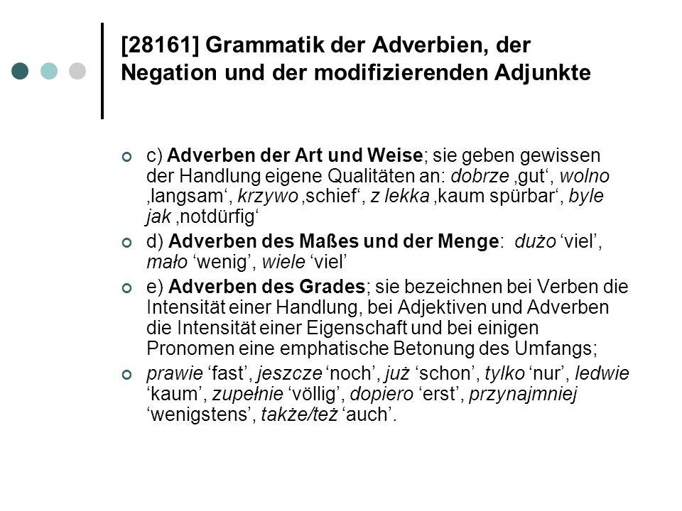 [28161] Grammatik der Adverbien, der Negation und der modifizierenden Adjunkte c) Adverben der Art und Weise; sie geben gewissen der Handlung eigene Q