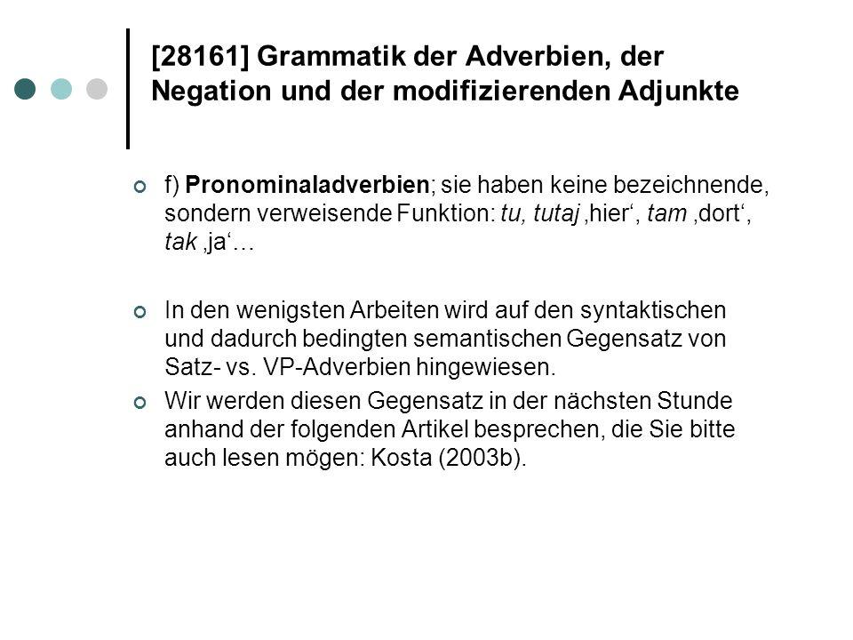 [28161] Grammatik der Adverbien, der Negation und der modifizierenden Adjunkte f) Pronominaladverbien; sie haben keine bezeichnende, sondern verweisen