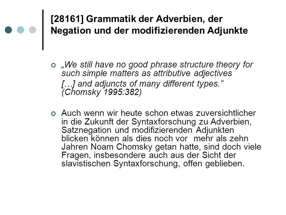 [28161] Grammatik der Adverbien, der Negation und der modifizierenden Adjunkte a) Pronominal-A.: A., das mit alten Pronominalstämmen gebildet ist (hier, wo, dann); b) Modal-A.