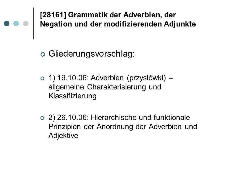 [28161] Grammatik der Adverbien, der Negation und der modifizierenden Adjunkte Gliederungsvorschlag: 1) 19.10.06: Adverbien (przysłówki) – allgemeine