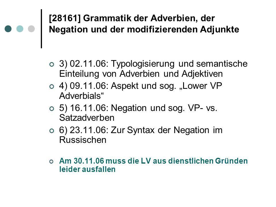[28161] Grammatik der Adverbien, der Negation und der modifizierenden Adjunkte 3) 02.11.06: Typologisierung und semantische Einteilung von Adverbien u