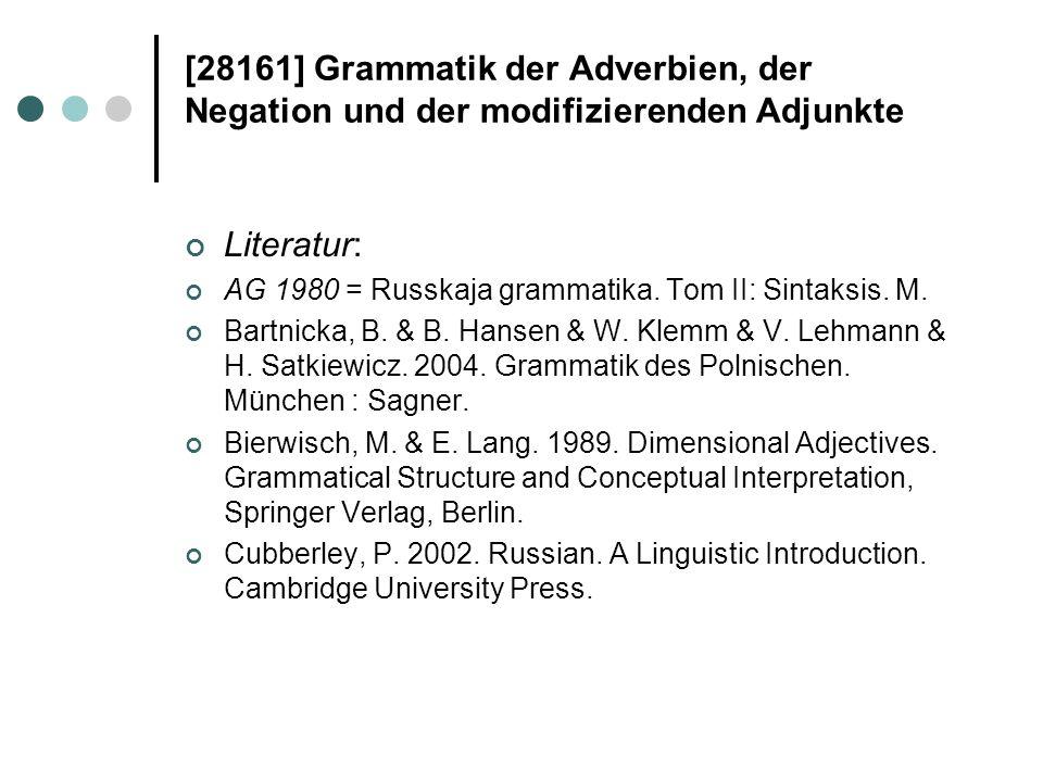 [28161] Grammatik der Adverbien, der Negation und der modifizierenden Adjunkte Literatur: AG 1980 = Russkaja grammatika. Tom II: Sintaksis. M. Bartnic