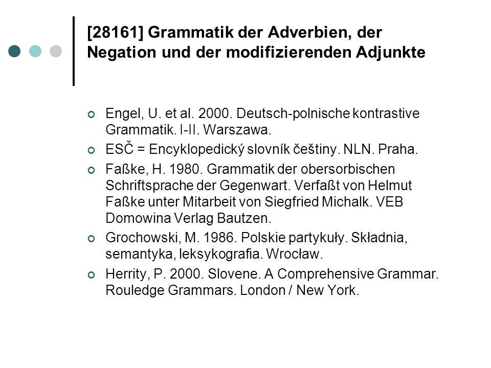 [28161] Grammatik der Adverbien, der Negation und der modifizierenden Adjunkte Engel, U. et al. 2000. Deutsch-polnische kontrastive Grammatik. I-II. W