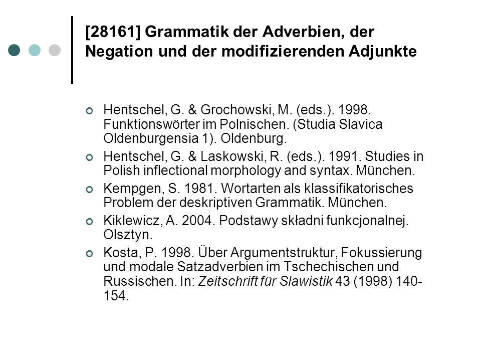 [28161] Grammatik der Adverbien, der Negation und der modifizierenden Adjunkte Hentschel, G. & Grochowski, M. (eds.). 1998. Funktionswörter im Polnisc