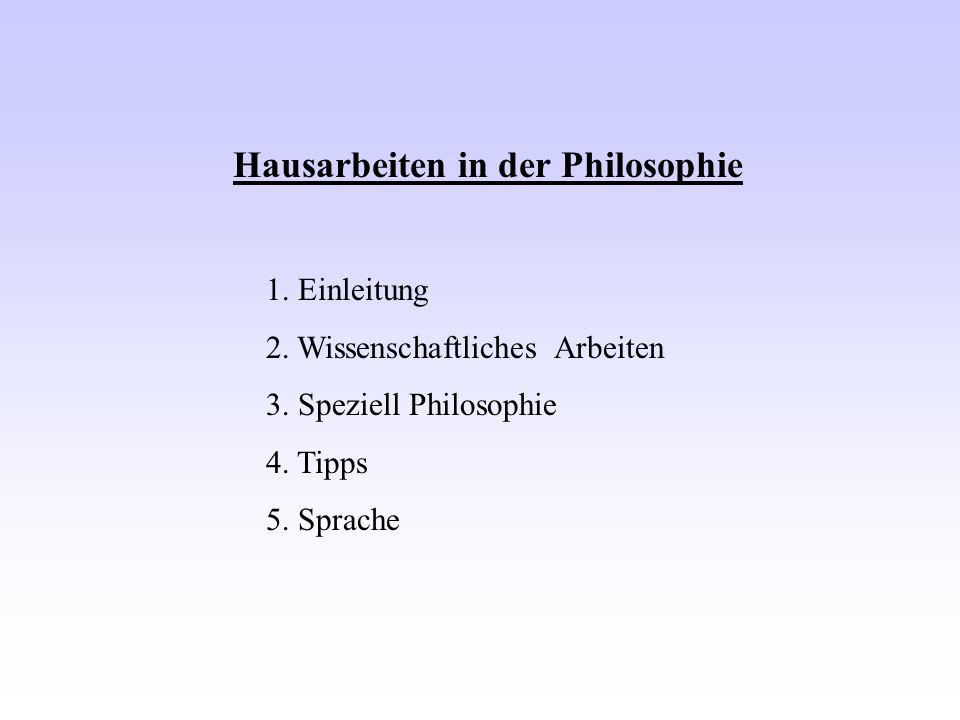 Hausarbeiten in der Philosophie 1. Einleitung 2. Wissenschaftliches Arbeiten 3. Speziell Philosophie 4. Tipps 5. Sprache