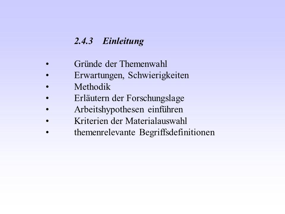 2.4.3Einleitung Gründe der Themenwahl Erwartungen, Schwierigkeiten Methodik Erläutern der Forschungslage Arbeitshypothesen einführen Kriterien der Materialauswahl themenrelevante Begriffsdefinitionen