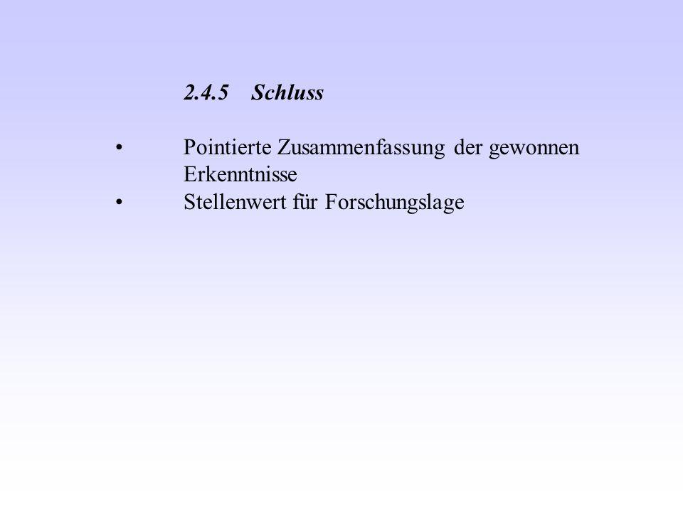 2.4.5Schluss Pointierte Zusammenfassung der gewonnen Erkenntnisse Stellenwert für Forschungslage