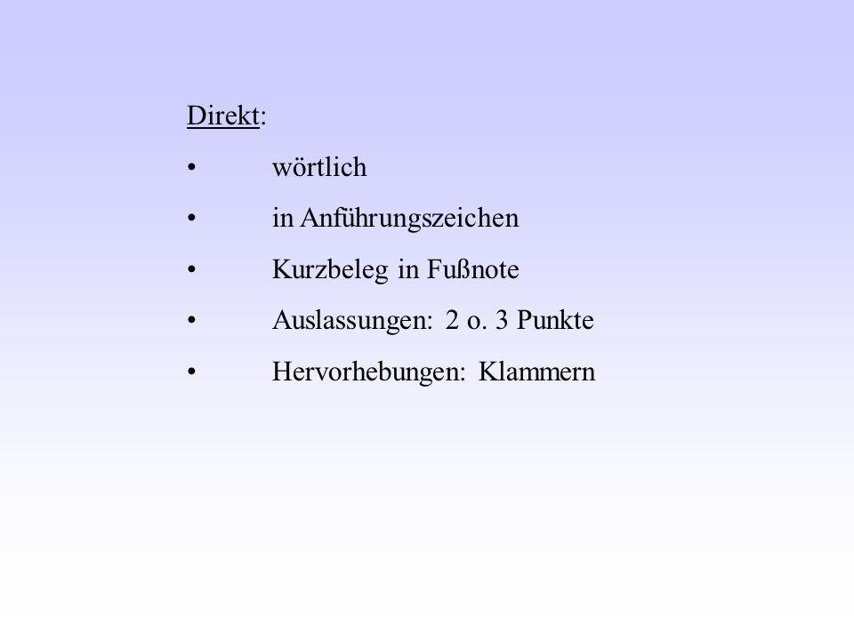 Direkt: wörtlich in Anführungszeichen Kurzbeleg in Fußnote Auslassungen: 2 o.