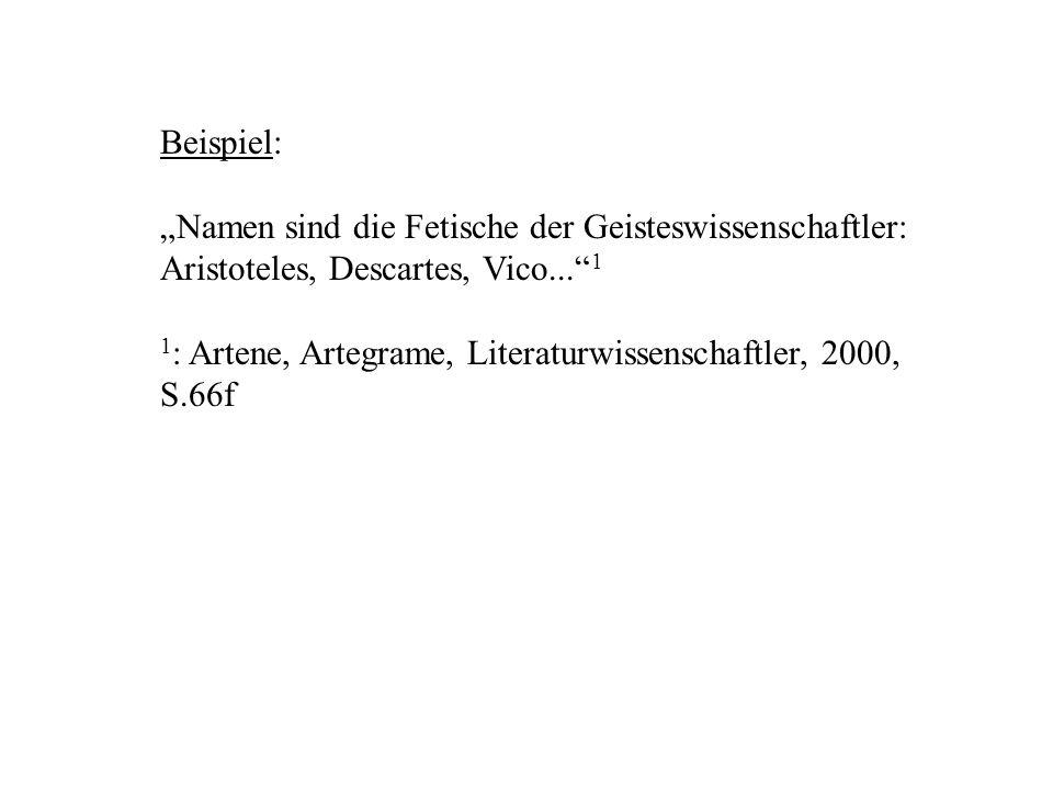Beispiel: Namen sind die Fetische der Geisteswissenschaftler: Aristoteles, Descartes, Vico... 1 1 : Artene, Artegrame, Literaturwissenschaftler, 2000,