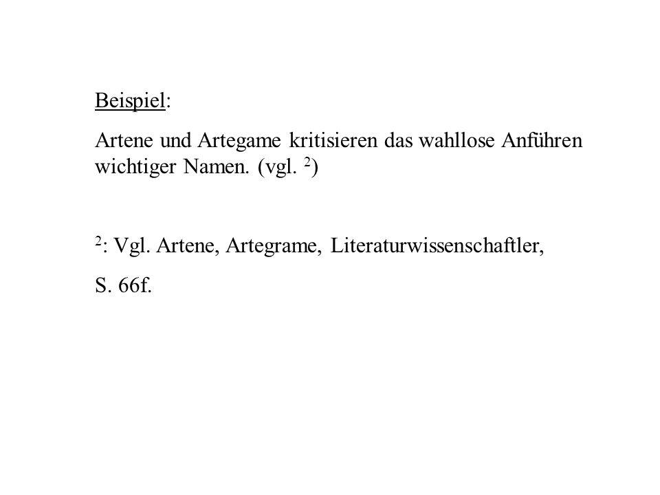 Beispiel: Artene und Artegame kritisieren das wahllose Anführen wichtiger Namen. (vgl. 2 ) 2 : Vgl. Artene, Artegrame, Literaturwissenschaftler, S. 66