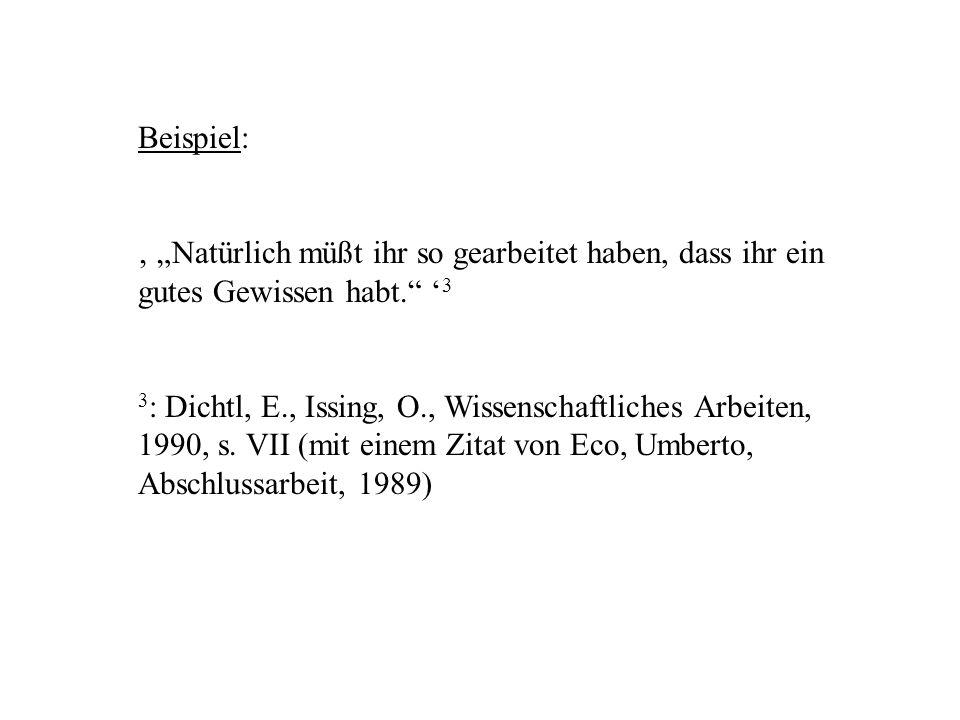Beispiel: Natürlich müßt ihr so gearbeitet haben, dass ihr ein gutes Gewissen habt. 3 3 : Dichtl, E., Issing, O., Wissenschaftliches Arbeiten, 1990, s