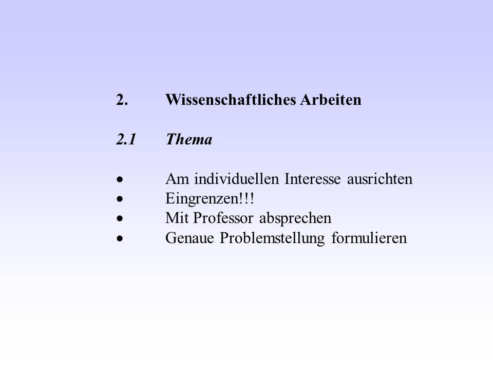 2.Wissenschaftliches Arbeiten 2.1Thema Am individuellen Interesse ausrichten Eingrenzen!!.