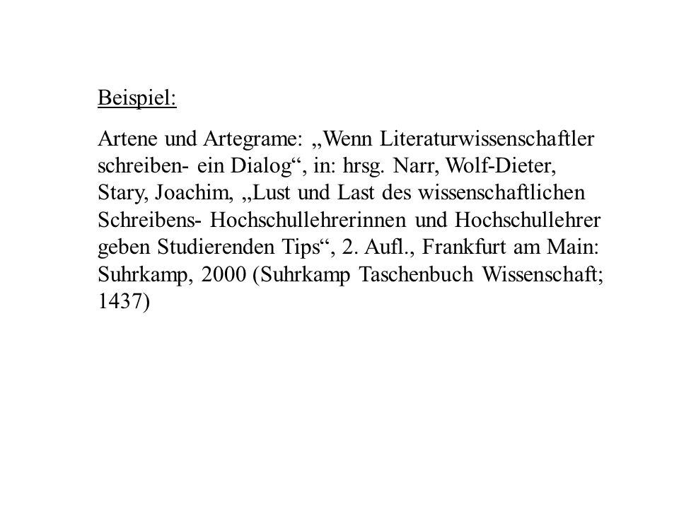Beispiel: Artene und Artegrame: Wenn Literaturwissenschaftler schreiben- ein Dialog, in: hrsg. Narr, Wolf-Dieter, Stary, Joachim, Lust und Last des wi