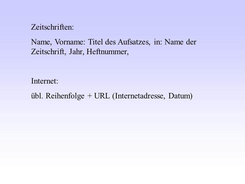 Zeitschriften: Name, Vorname: Titel des Aufsatzes, in: Name der Zeitschrift, Jahr, Heftnummer, Internet: übl. Reihenfolge + URL (Internetadresse, Datu