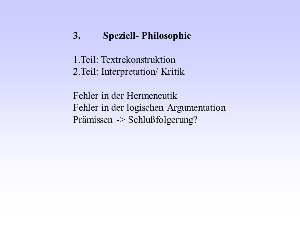 3. Speziell- Philosophie 1.Teil: Textrekonstruktion 2.Teil: Interpretation/ Kritik Fehler in der Hermeneutik Fehler in der logischen Argumentation Prä
