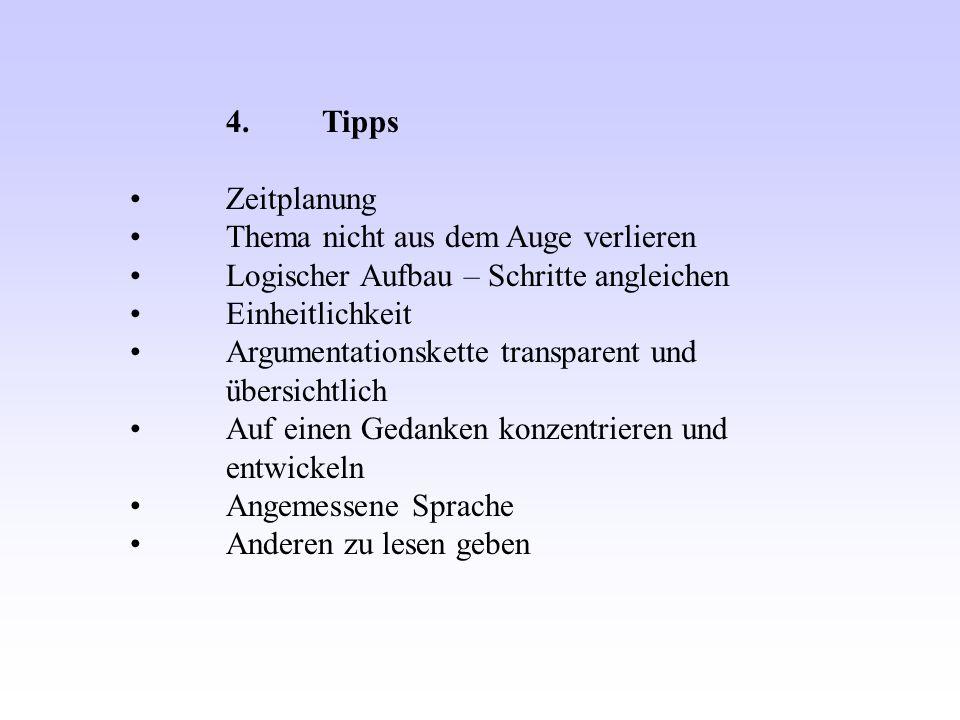 4.Tipps Zeitplanung Thema nicht aus dem Auge verlieren Logischer Aufbau – Schritte angleichen Einheitlichkeit Argumentationskette transparent und über