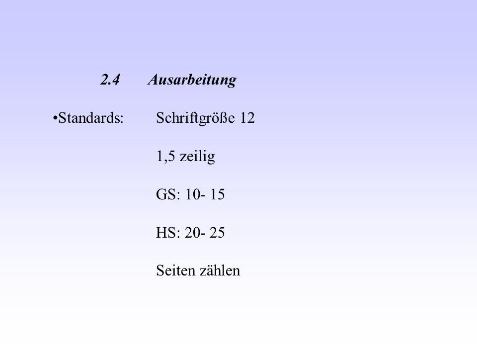2.4Ausarbeitung Standards: Schriftgröße 12 1,5 zeilig GS: 10- 15 HS: 20- 25 Seiten zählen