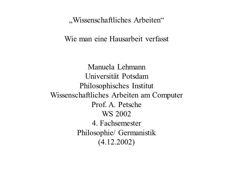 Wissenschaftliches Arbeiten Wie man eine Hausarbeit verfasst Manuela Lehmann Universität Potsdam Philosophisches Institut Wissenschaftliches Arbeiten am Computer Prof.