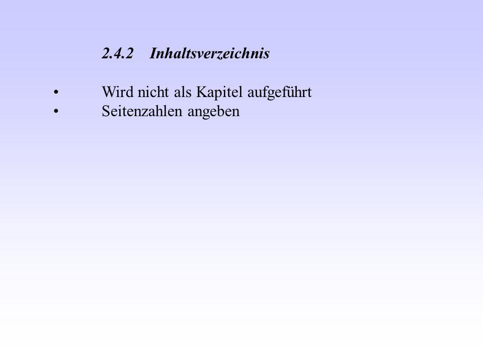 2.4.2Inhaltsverzeichnis Wird nicht als Kapitel aufgeführt Seitenzahlen angeben