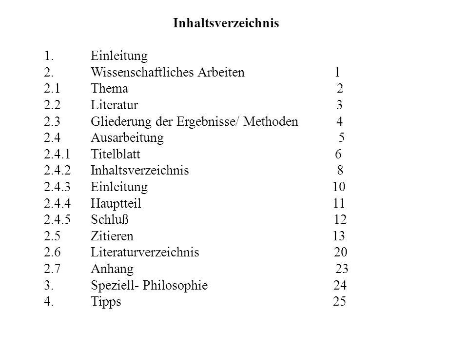 Inhaltsverzeichnis 1. Einleitung 2.Wissenschaftliches Arbeiten 1 2.1Thema 2 2.2Literatur 3 2.3Gliederung der Ergebnisse/ Methoden 4 2.4Ausarbeitung 5