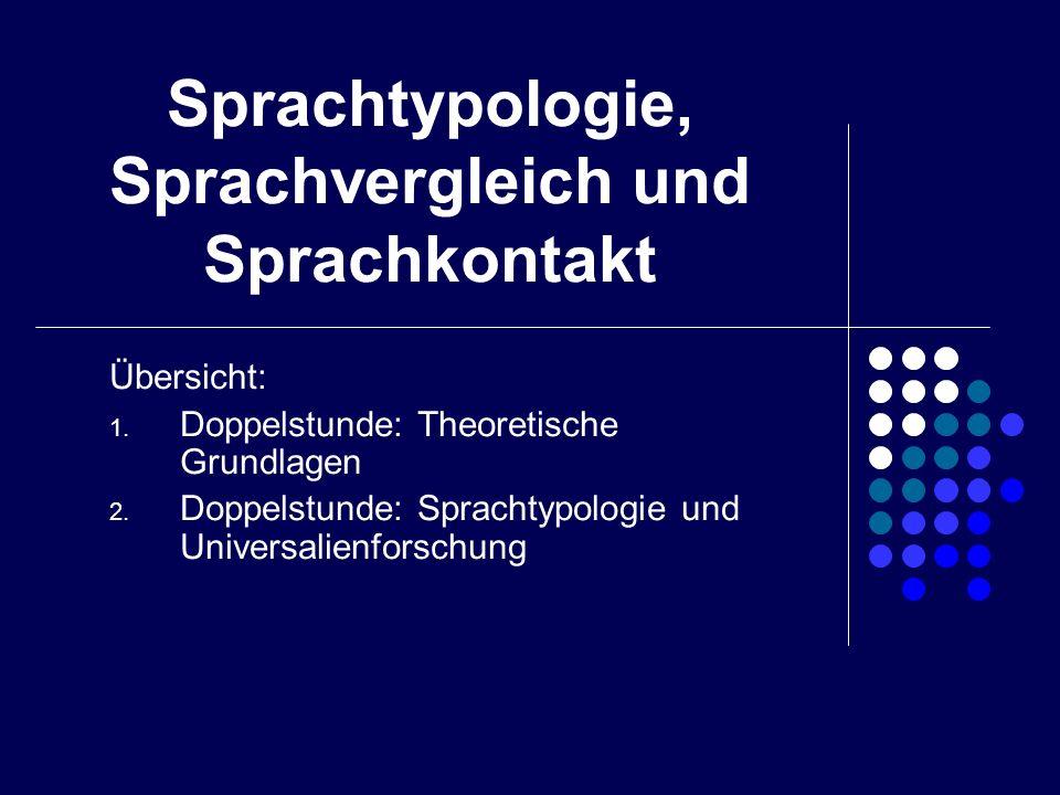 Sprachtypologie, Sprachvergleich und Sprachkontakt Übersicht: 1. Doppelstunde: Theoretische Grundlagen 2. Doppelstunde: Sprachtypologie und Universali