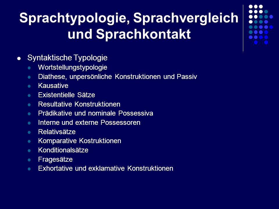 Sprachtypologie, Sprachvergleich und Sprachkontakt Syntaktische Typologie Wortstellungstypologie Diathese, unpersönliche Konstruktionen und Passiv Kau