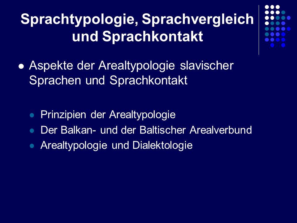 Sprachtypologie, Sprachvergleich und Sprachkontakt Aspekte der Arealtypologie slavischer Sprachen und Sprachkontakt Prinzipien der Arealtypologie Der