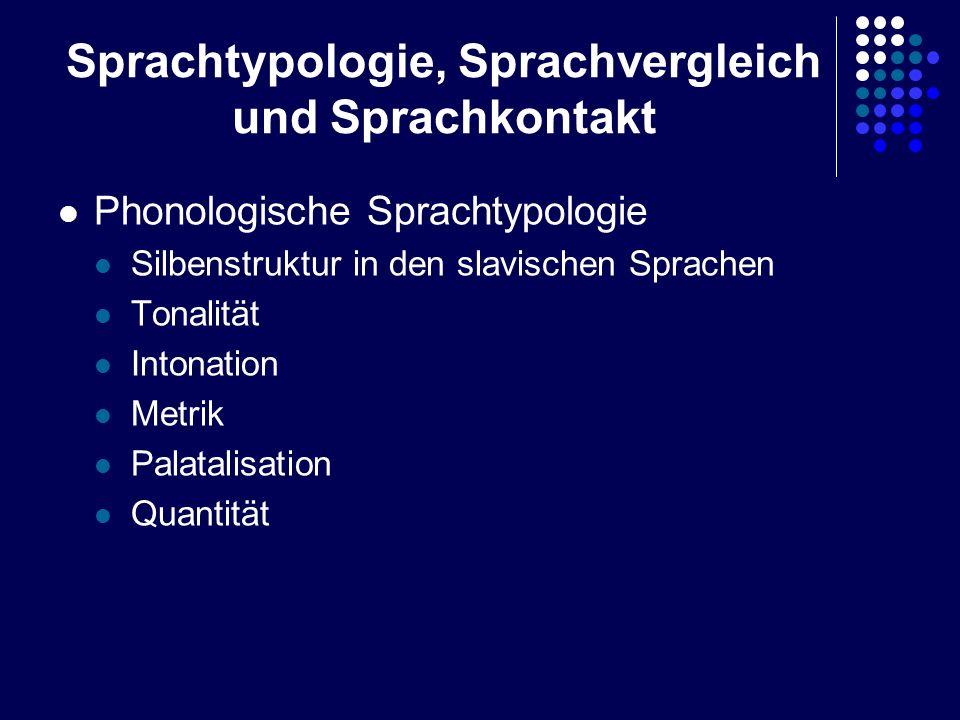 Sprachtypologie, Sprachvergleich und Sprachkontakt Phonologische Sprachtypologie Silbenstruktur in den slavischen Sprachen Tonalität Intonation Metrik