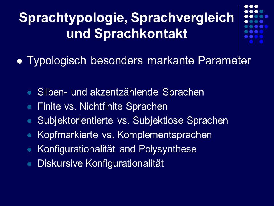 Sprachtypologie, Sprachvergleich und Sprachkontakt Typologisch besonders markante Parameter Silben- und akzentzählende Sprachen Finite vs. Nichtfinite