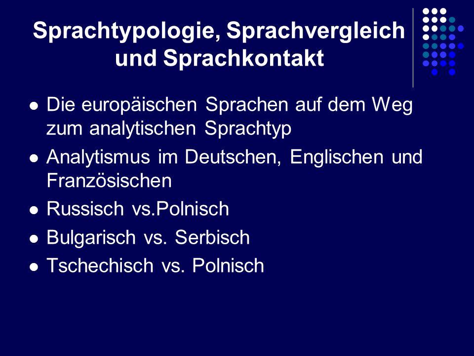 Sprachtypologie, Sprachvergleich und Sprachkontakt Die europäischen Sprachen auf dem Weg zum analytischen Sprachtyp Analytismus im Deutschen, Englisch