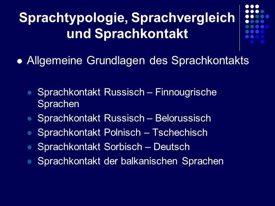 Sprachtypologie, Sprachvergleich und Sprachkontakt Allgemeine Grundlagen des Sprachkontakts Sprachkontakt Russisch – Finnougrische Sprachen Sprachkont