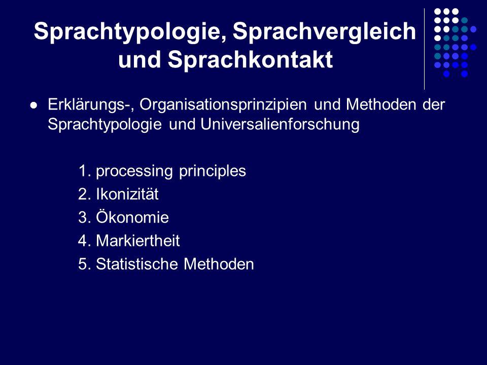 Sprachtypologie, Sprachvergleich und Sprachkontakt Erklärungs-, Organisationsprinzipien und Methoden der Sprachtypologie und Universalienforschung 1.