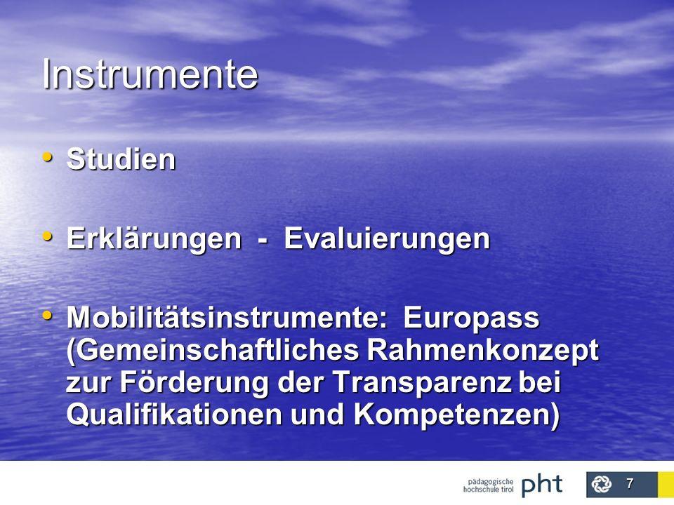7 Instrumente Studien Studien Erklärungen - Evaluierungen Erklärungen - Evaluierungen Mobilitätsinstrumente: Europass (Gemeinschaftliches Rahmenkonzep