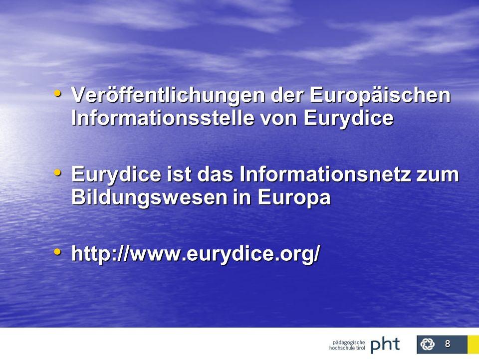 8 Veröffentlichungen der Europäischen Informationsstelle von Eurydice Veröffentlichungen der Europäischen Informationsstelle von Eurydice Eurydice ist