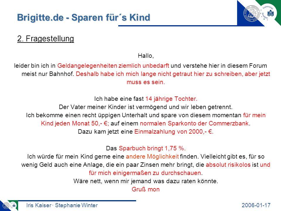Iris Kaiser · Stephanie Winter2006-01-17 Brigitte.de - Sparen für´s Kind Hallo, leider bin ich in Geldangelegenheiten ziemlich unbedarft und verstehe hier in diesem Forum meist nur Bahnhof.