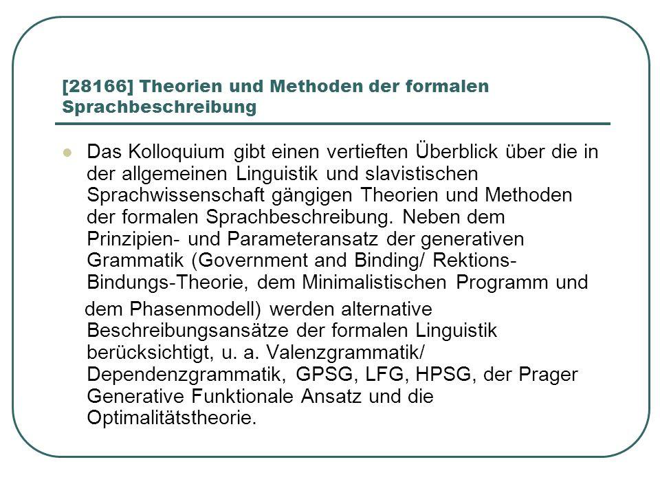 [28166] Theorien und Methoden der formalen Sprachbeschreibung Das Kolloquium gibt einen vertieften Überblick über die in der allgemeinen Linguistik un