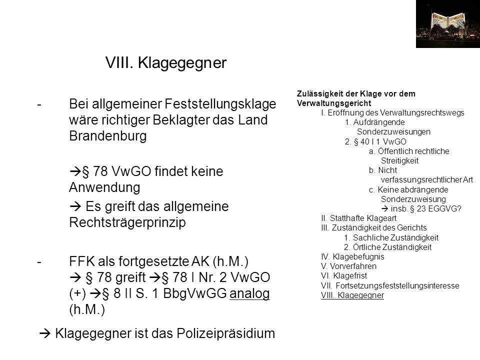 VIII. Klagegegner -Bei allgemeiner Feststellungsklage wäre richtiger Beklagter das Land Brandenburg § 78 VwGO findet keine Anwendung Es greift das all